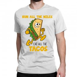 run all the miles eat all the tacos Classic T-shirt | Artistshot