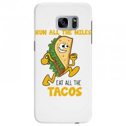 run all the miles eat all the tacos Samsung Galaxy S7 Edge Case | Artistshot