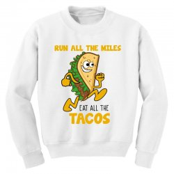 run all the miles eat all the tacos Youth Sweatshirt | Artistshot