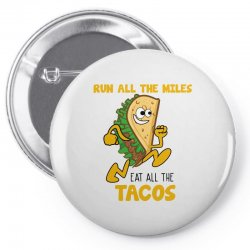 run all the miles eat all the tacos Pin-back button | Artistshot