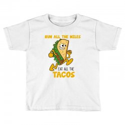 run all the miles eat all the tacos Toddler T-shirt | Artistshot