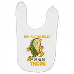 run all the miles eat all the tacos Baby Bibs | Artistshot