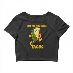 run all the miles eat all the tacos Crop Top | Artistshot