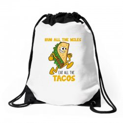 run all the miles eat all the tacos Drawstring Bags | Artistshot