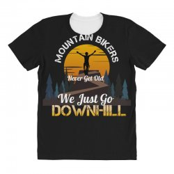 mountain bikers never get old we just go downhill 1 All Over Women's T-shirt | Artistshot
