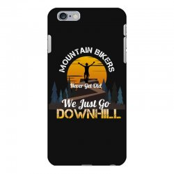 mountain bikers never get old we just go downhill 1 iPhone 6 Plus/6s Plus Case | Artistshot