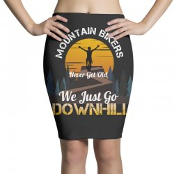 mountain bikers never get old we just go downhill 1 Pencil Skirts | Artistshot