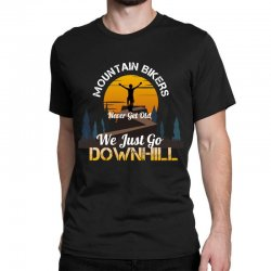 mountain bikers never get old we just go downhill 1 Classic T-shirt | Artistshot