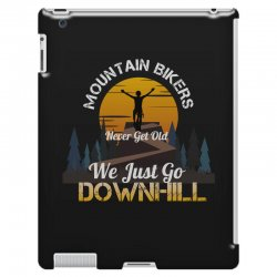 mountain bikers never get old we just go downhill 1 iPad 3 and 4 Case | Artistshot