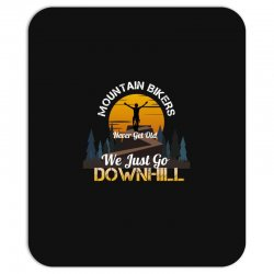 mountain bikers never get old we just go downhill 1 Mousepad | Artistshot