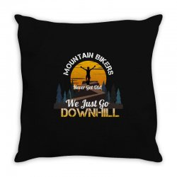 mountain bikers never get old we just go downhill 1 Throw Pillow | Artistshot