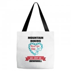 mountain bikers never get old we just go downhill Tote Bags | Artistshot