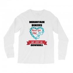 mountain bikers never get old we just go downhill Long Sleeve Shirts | Artistshot