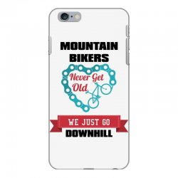 mountain bikers never get old we just go downhill iPhone 6 Plus/6s Plus Case | Artistshot