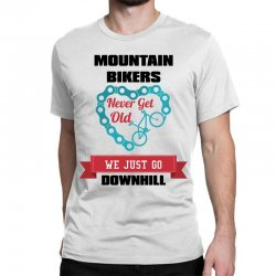 mountain bikers never get old we just go downhill Classic T-shirt | Artistshot