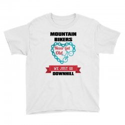 mountain bikers never get old we just go downhill Youth Tee | Artistshot