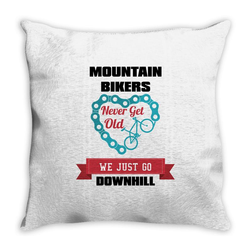 Mountain Bikers Never Get Old We Just Go Downhill Throw Pillow | Artistshot