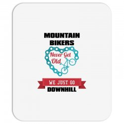 mountain bikers never get old we just go downhill Mousepad | Artistshot