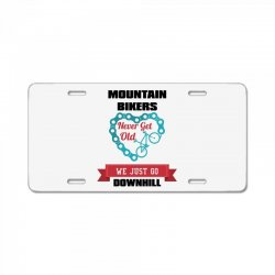 mountain bikers never get old we just go downhill License Plate | Artistshot