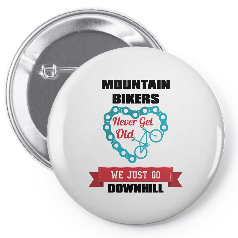 Mountain Bikers Never Get Old We Just Go Downhill Pin-back Button   Artistshot