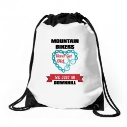 mountain bikers never get old we just go downhill Drawstring Bags | Artistshot