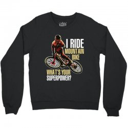 i ride mountain bike Crewneck Sweatshirt | Artistshot