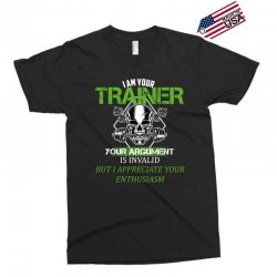 i am your trainer your argument is invalid but i appreciate your enthu Exclusive T-shirt | Artistshot