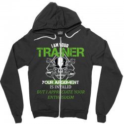 i am your trainer your argument is invalid but i appreciate your enthu Zipper Hoodie | Artistshot