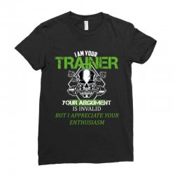 i am your trainer your argument is invalid but i appreciate your enthu Ladies Fitted T-Shirt | Artistshot