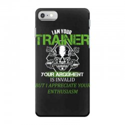 i am your trainer your argument is invalid but i appreciate your enthu iPhone 7 Case | Artistshot