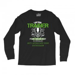 i am your trainer your argument is invalid but i appreciate your enthu Long Sleeve Shirts | Artistshot