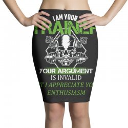 i am your trainer your argument is invalid but i appreciate your enthu Pencil Skirts | Artistshot