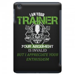 i am your trainer your argument is invalid but i appreciate your enthu iPad Mini Case | Artistshot