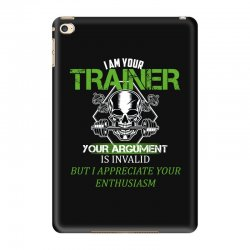 i am your trainer your argument is invalid but i appreciate your enthu iPad Mini 4 Case | Artistshot