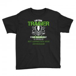 i am your trainer your argument is invalid but i appreciate your enthu Youth Tee | Artistshot