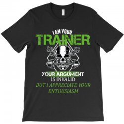 i am your trainer your argument is invalid but i appreciate your enthu T-Shirt | Artistshot