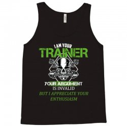 i am your trainer your argument is invalid but i appreciate your enthu Tank Top | Artistshot