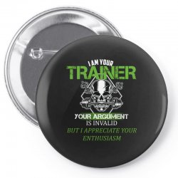 i am your trainer your argument is invalid but i appreciate your enthu Pin-back button | Artistshot