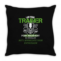 i am your trainer your argument is invalid but i appreciate your enthu Throw Pillow | Artistshot