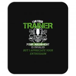 i am your trainer your argument is invalid but i appreciate your enthu Mousepad | Artistshot