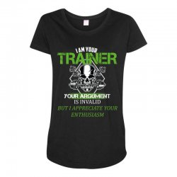 i am your trainer your argument is invalid but i appreciate your enthu Maternity Scoop Neck T-shirt | Artistshot
