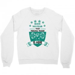 have no fear your personal trainer is here Crewneck Sweatshirt | Artistshot