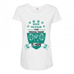 have no fear your personal trainer is here Maternity Scoop Neck T-shirt | Artistshot