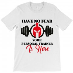 have no fear your personal trainer is here T-Shirt | Artistshot