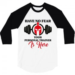have no fear your personal trainer is here 3/4 Sleeve Shirt   Artistshot