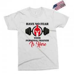 have no fear your personal trainer is here Exclusive T-shirt | Artistshot