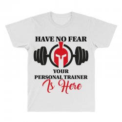 have no fear your personal trainer is here All Over Men's T-shirt | Artistshot