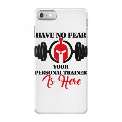 have no fear your personal trainer is here iPhone 7 Case   Artistshot