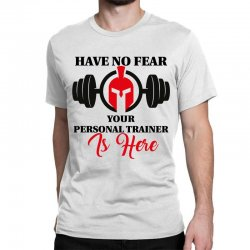 have no fear your personal trainer is here Classic T-shirt   Artistshot