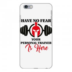 have no fear your personal trainer is here iPhone 6 Plus/6s Plus Case | Artistshot